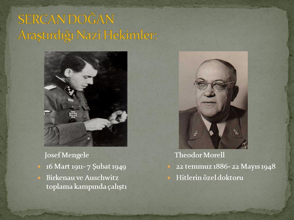 Josef Mengele 16 Mart 1911- 7 Şubat 1949 Birkenau ve Auschwitz toplama kampında çalıştı Theodor Morell 22 temmuz 1886- 22 Mayıs 1948 Hitlerin özel doktoru