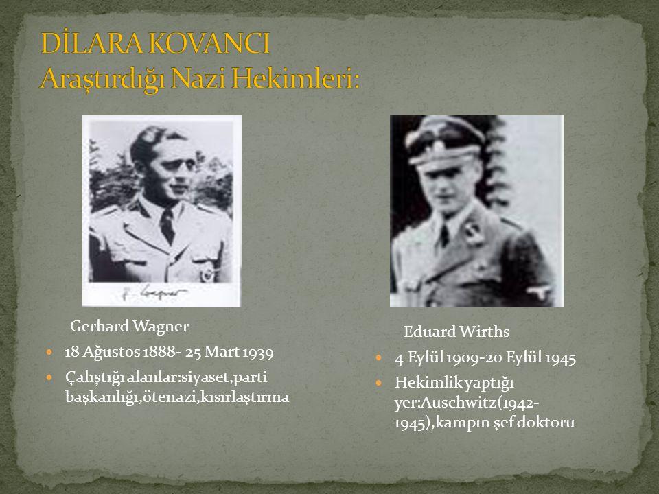 Gerhard Wagner 18 Ağustos 1888- 25 Mart 1939 Çalıştığı alanlar:siyaset,parti başkanlığı,ötenazi,kısırlaştırma Eduard Wirths 4 Eylül 1909-20 Eylül 1945 Hekimlik yaptığı yer:Auschwitz(1942- 1945),kampın şef doktoru