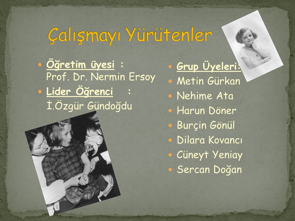 Öğretim üyesi : Prof. Dr. Nermin Ersoy Lider Öğrenci : İ.Özgür Gündoğdu Grup Üyeleri: Metin Gürkan Nehime Ata Harun Döner Burçin Gönül Dilara Kovancı