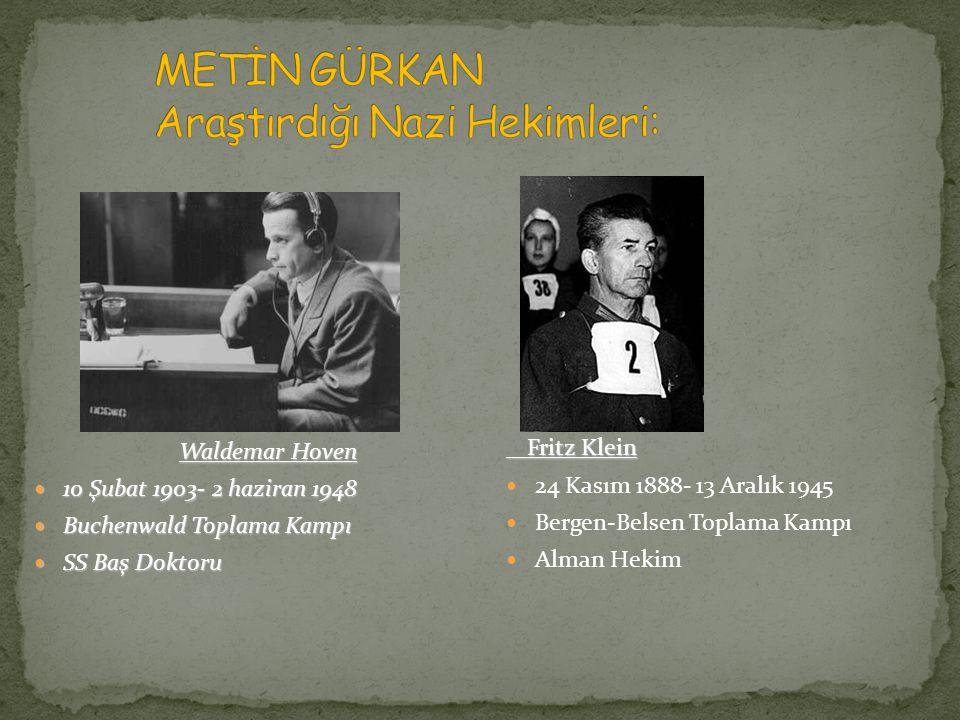 Waldemar Hoven 10 Şubat 1903- 2 haziran 1948 10 Şubat 1903- 2 haziran 1948 Buchenwald Toplama Kampı Buchenwald Toplama Kampı SS Baş Doktoru SS Baş Doktoru Fritz Klein Fritz Klein 24 Kasım 1888- 13 Aralık 1945 Bergen-Belsen Toplama Kampı Alman Hekim