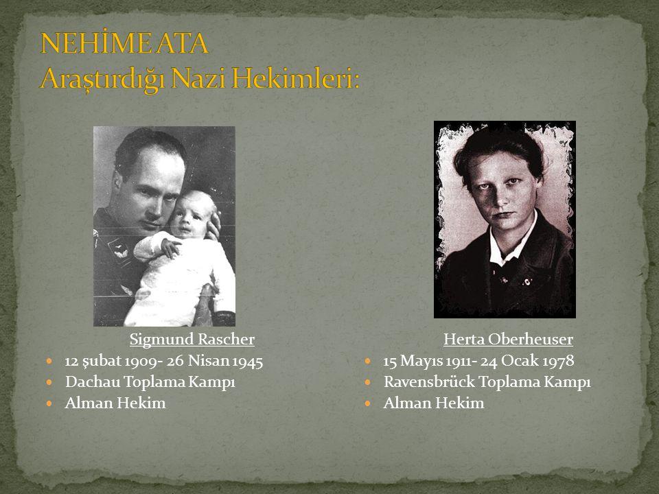 Sigmund Rascher 12 şubat 1909- 26 Nisan 1945 Dachau Toplama Kampı Alman Hekim Herta Oberheuser 15 Mayıs 1911- 24 Ocak 1978 Ravensbrück Toplama Kampı Alman Hekim