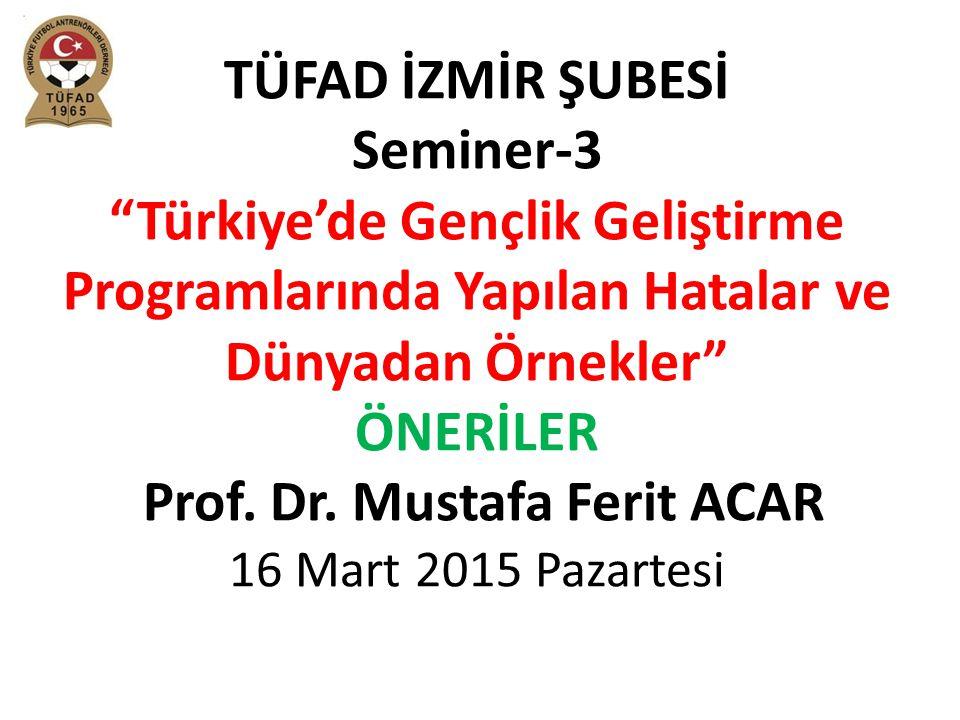 """TÜFAD İZMİR ŞUBESİ Seminer-3 """"Türkiye'de Gençlik Geliştirme Programlarında Yapılan Hatalar ve Dünyadan Örnekler"""" ÖNERİLER Prof. Dr. Mustafa Ferit ACAR"""