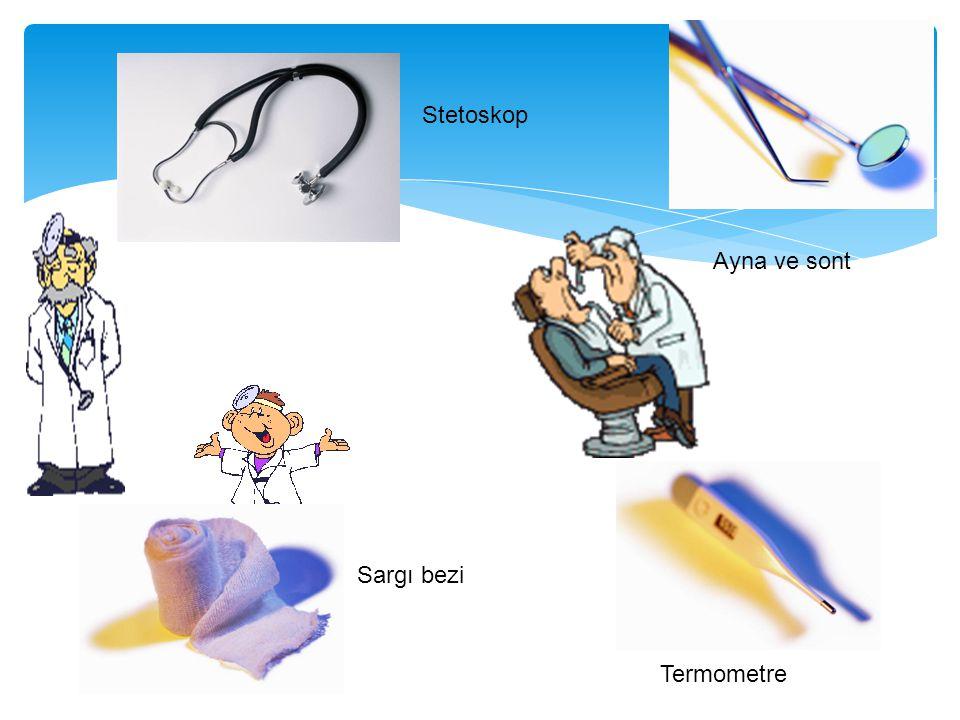 Stetoskop Termometre Sargı bezi Ayna ve sont