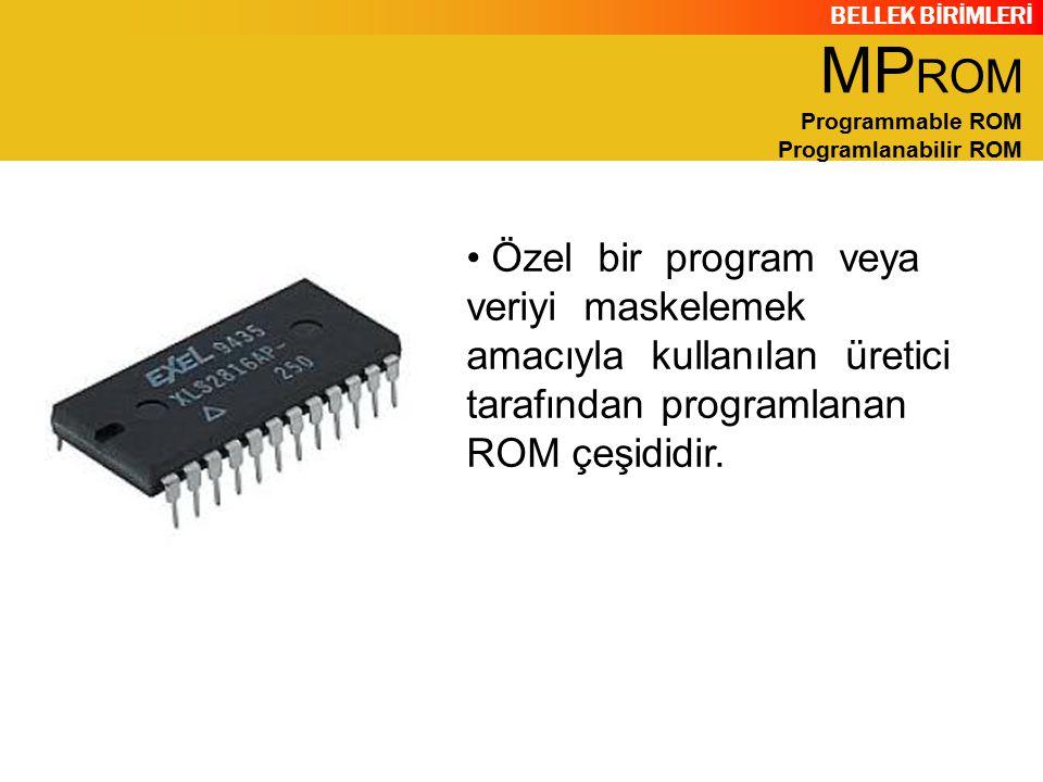 BELLEK BİRİMLERİ Özel bir program veya veriyi maskelemek amacıyla kullanılan üretici tarafından programlanan ROM çeşididir. MP ROM Programmable ROM Pr