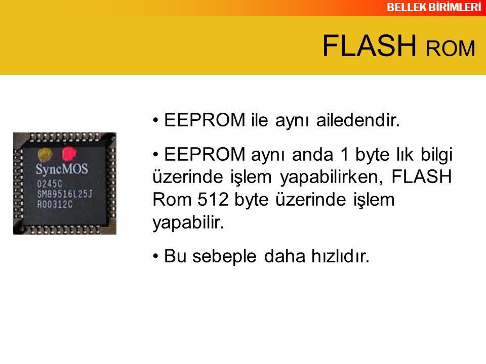 BELLEK BİRİMLERİ EEPROM ile aynı ailedendir. EEPROM aynı anda 1 byte lık bilgi üzerinde işlem yapabilirken, FLASH Rom 512 byte üzerinde işlem yapabili
