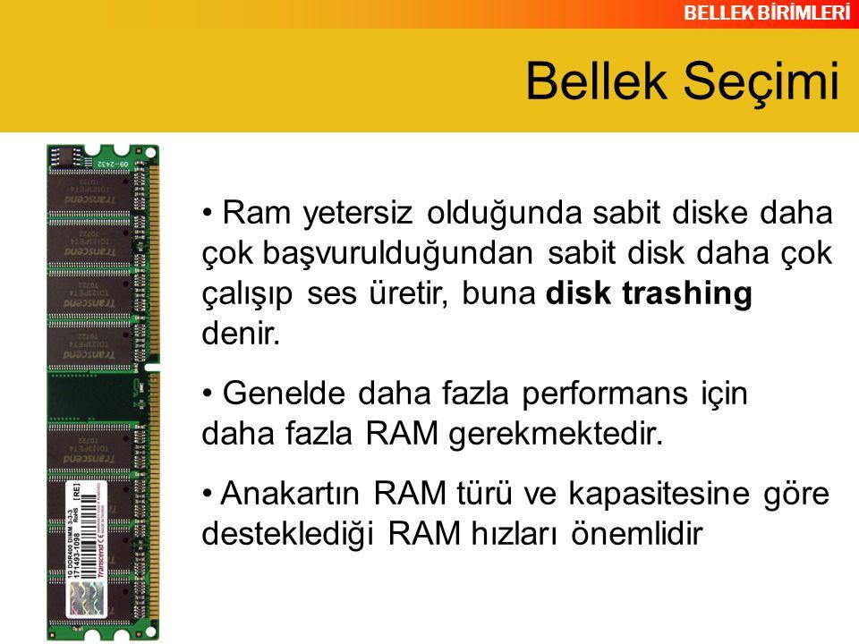 BELLEK BİRİMLERİ Ram yetersiz olduğunda sabit diske daha çok başvurulduğundan sabit disk daha çok çalışıp ses üretir, buna disk trashing denir. Geneld