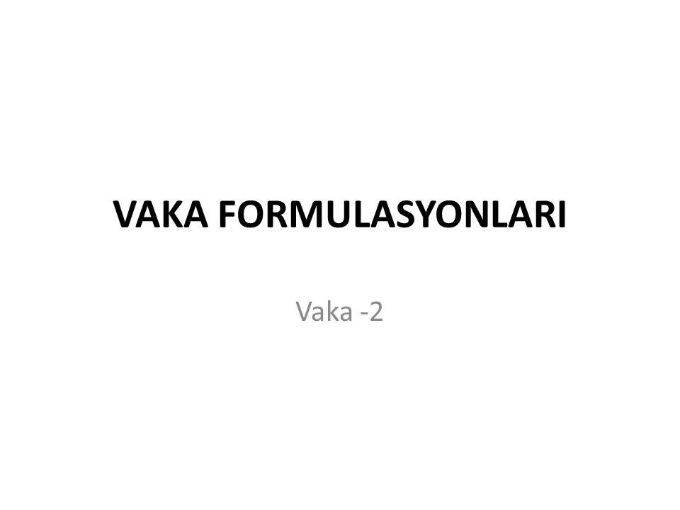 VAKA FORMULASYONLARI Vaka -2