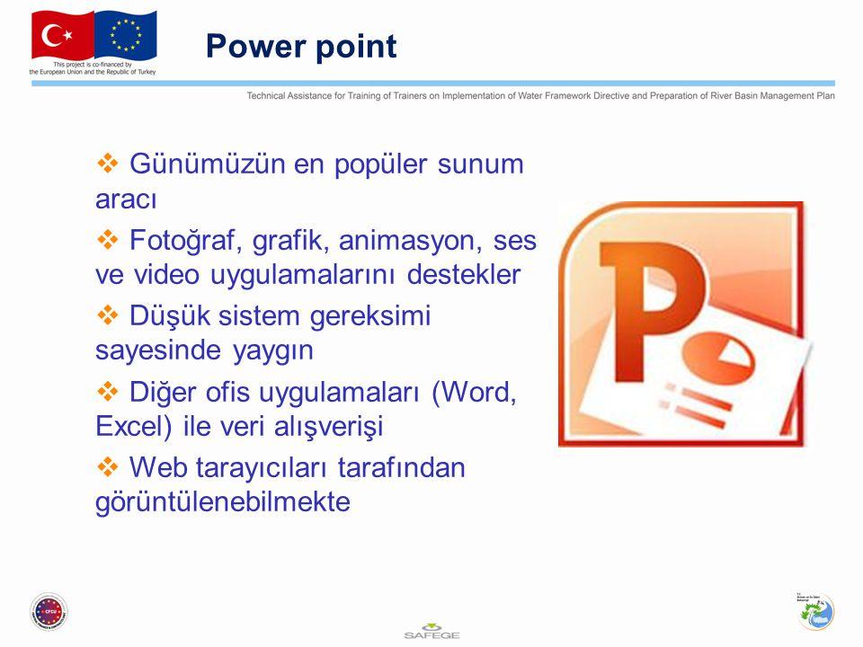 Power point  Günümüzün en popüler sunum aracı  Fotoğraf, grafik, animasyon, ses ve video uygulamalarını destekler  Düşük sistem gereksimi sayesinde