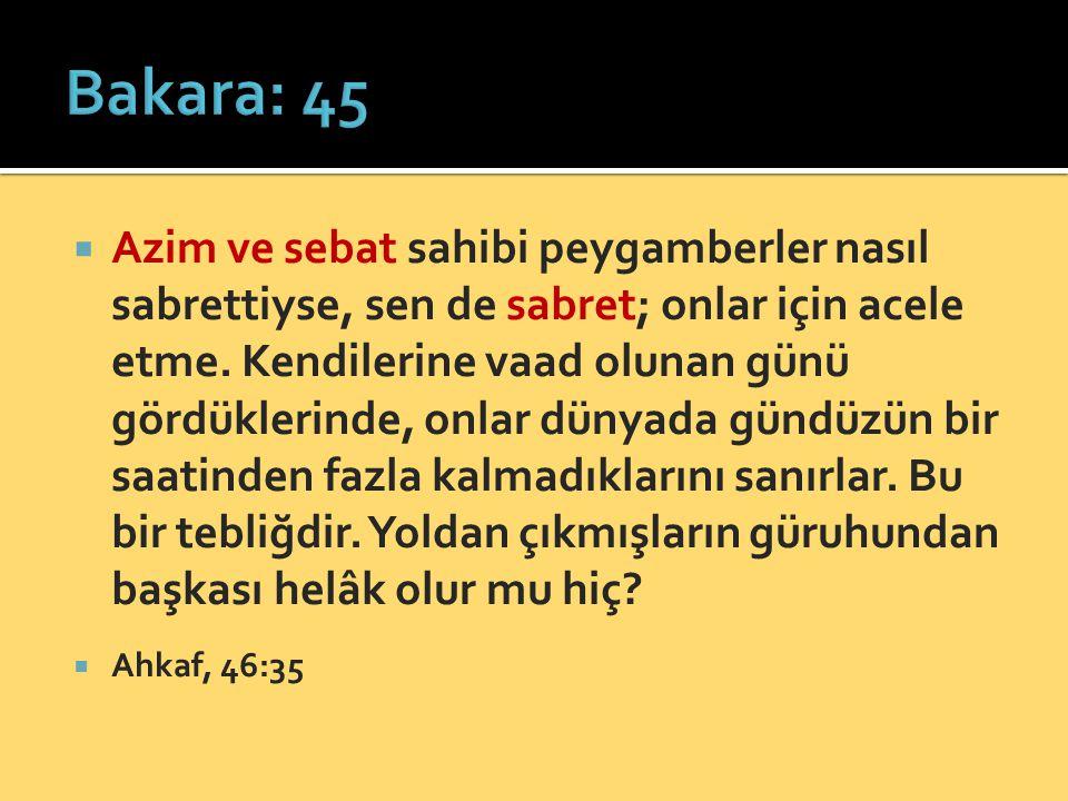 Azim ve sebat sahibi peygamberler nasıl sabrettiyse, sen de sabret; onlar için acele etme. Kendilerine vaad olunan günü gördüklerinde, onlar dünyada