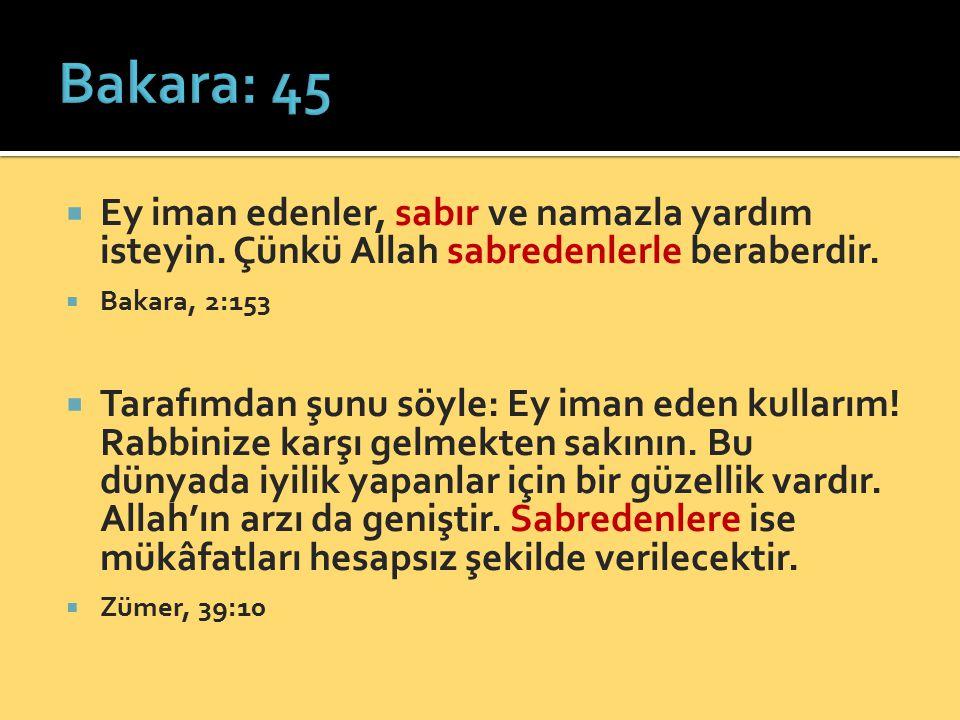  Ey iman edenler, sabır ve namazla yardım isteyin. Çünkü Allah sabredenlerle beraberdir.  Bakara, 2:153  Tarafımdan şunu söyle: Ey iman eden kullar