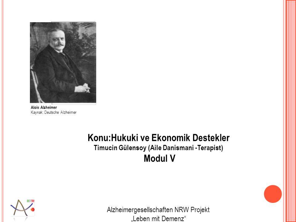 "Alois Alzheimer Kaynak: Deutsche Alzheimer Konu:Hukuki ve Ekonomik Destekler Timucin Gülensoy (Aile Danismani -Terapist) Modul V Alzheimergesellschaften NRW Projekt ""Leben mit Demenz"
