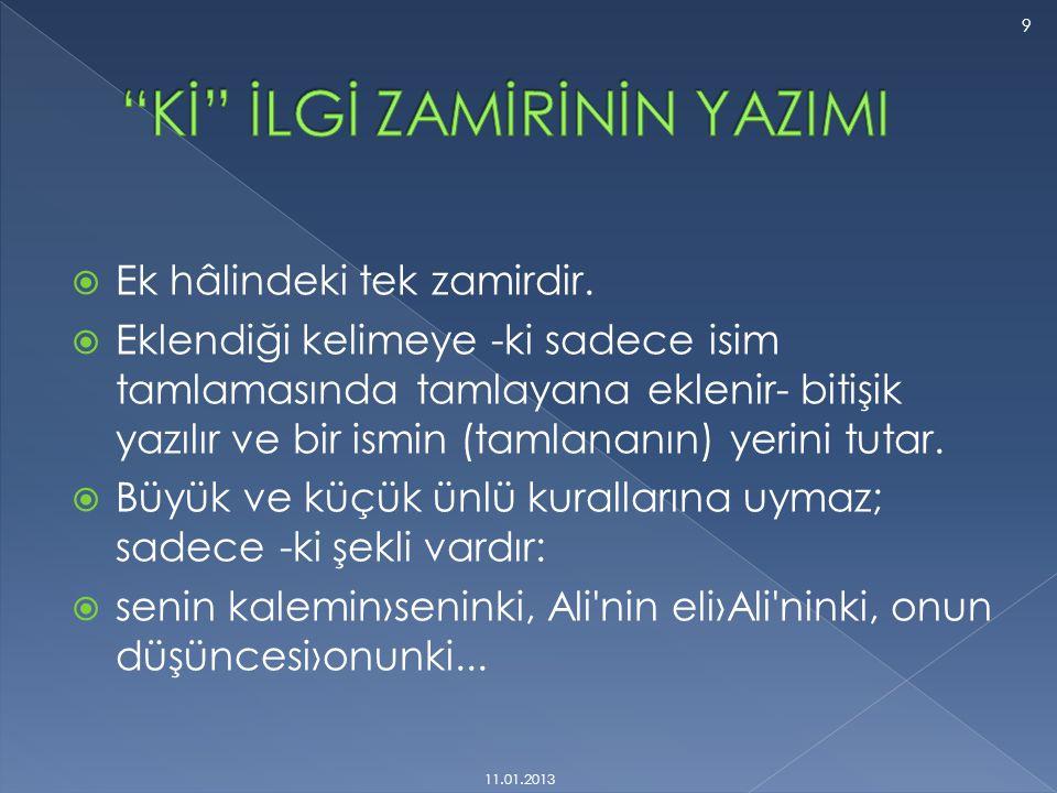  Bu ezanlar -ki şahadetleri dinin temeli-  Yağmur yağmadı ki mantarlar ortaya çıksın.  Atatürk diyor ki:...  Bir şey biliyor ki konuşuyor.  Ben k