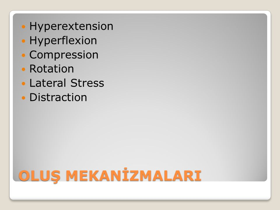 OLUŞ MEKANİZMALARI Hyperextension Hyperflexion Compression Rotation Lateral Stress Distraction