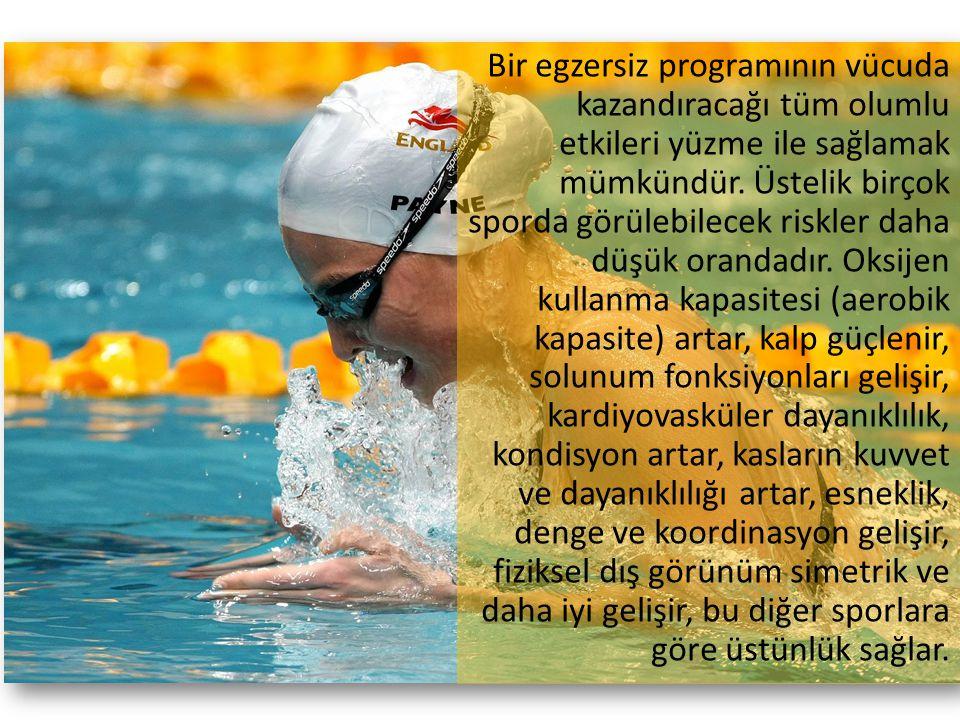 Bir egzersiz programının vücuda kazandıracağı tüm olumlu etkileri yüzme ile sağlamak mümkündür. Üstelik birçok sporda görülebilecek riskler daha düşük