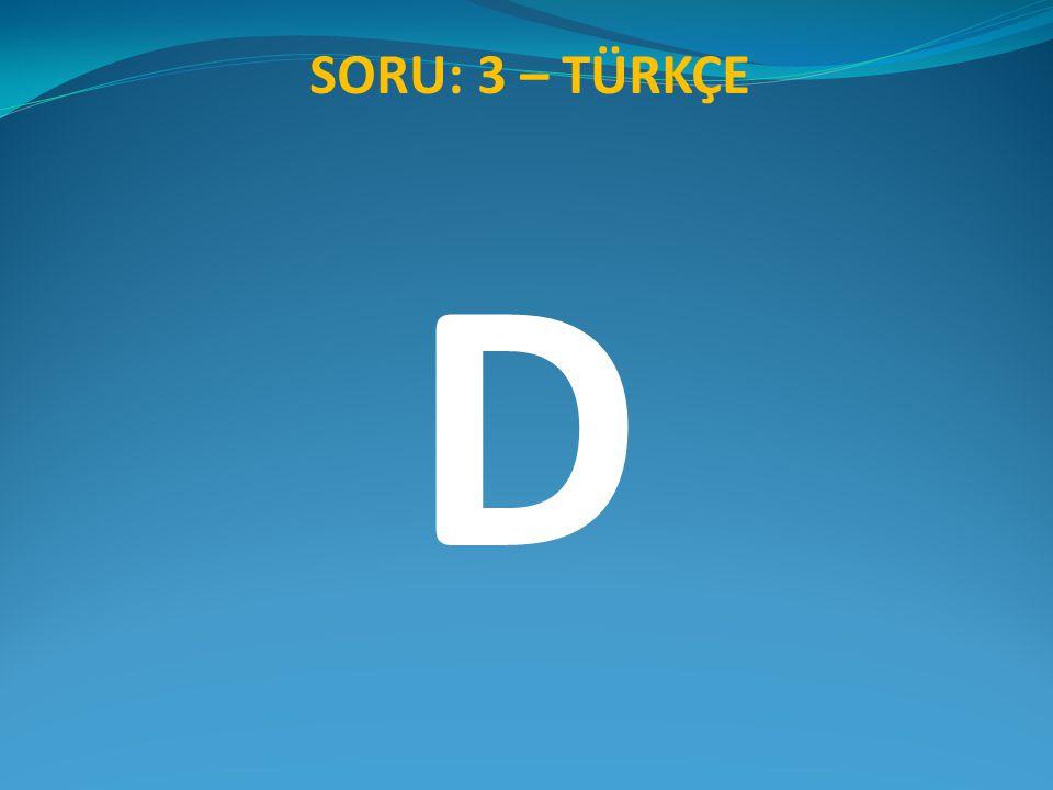 SORU: 3 – TÜRKÇE D