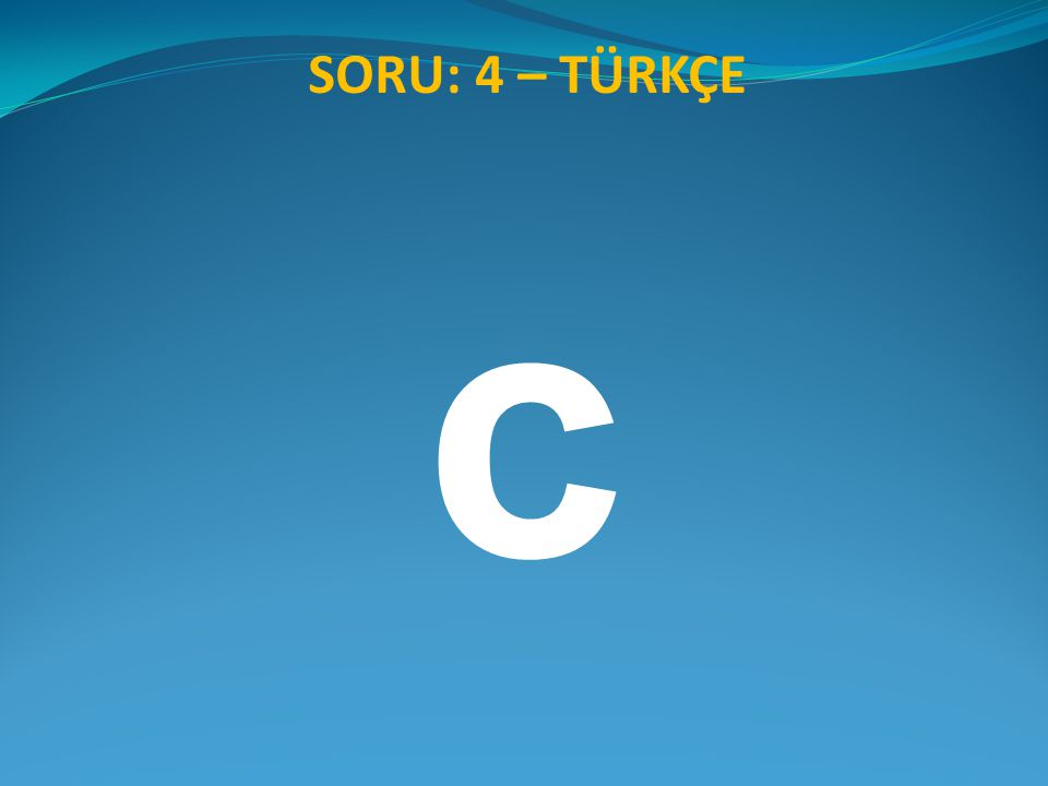 SORU: 4 – TÜRKÇE c