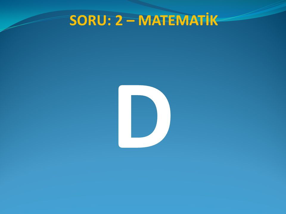 SORU: 2 – MATEMATİK D