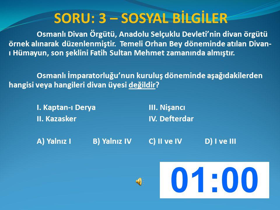 SORU: 3 – SOSYAL BİLGİLER Osmanlı Divan Örgütü, Anadolu Selçuklu Devleti'nin divan örgütü örnek alınarak düzenlenmiştir. Temeli Orhan Bey döneminde at