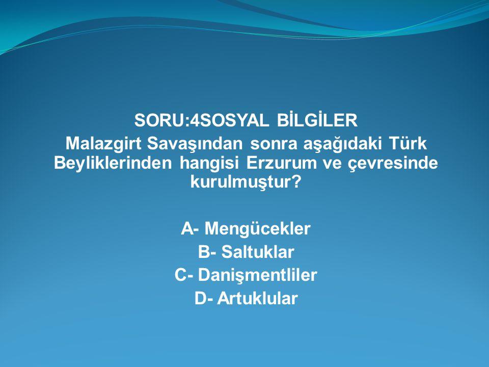 SORU:4SOSYAL BİLGİLER Malazgirt Savaşından sonra aşağıdaki Türk Beyliklerinden hangisi Erzurum ve çevresinde kurulmuştur? A- Mengücekler B- Saltuklar