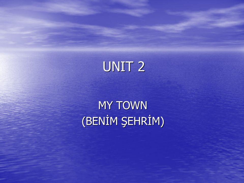 UNIT 2 MY TOWN (BENİM ŞEHRİM)