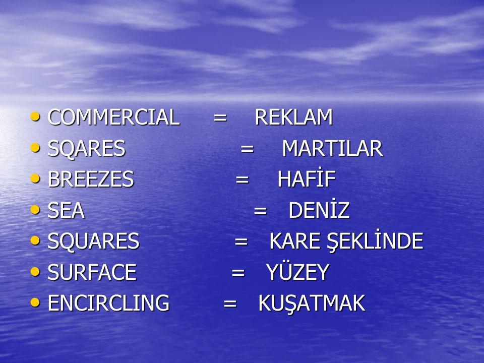 SQARES = MARTILAR SQARES = MARTILAR BREEZES = HAFİF BREEZES = HAFİF SEA = DENİZ SEA = DENİZ SQUARES = KARE ŞEKLİNDE SQUARES = KARE ŞEKLİNDE SURFACE = YÜZEY SURFACE = YÜZEY ENCIRCLING = KUŞATMAK ENCIRCLING = KUŞATMAK