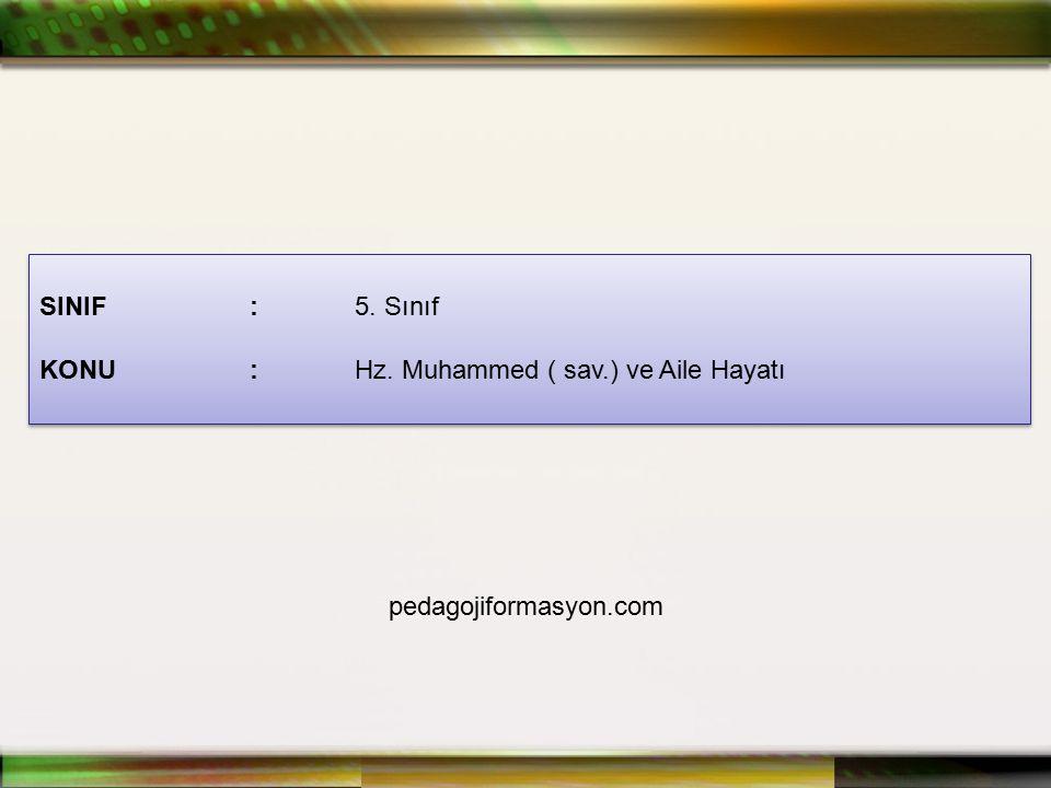 SINIF:5. Sınıf KONU:Hz. Muhammed ( sav.) ve Aile Hayatı SINIF:5. Sınıf KONU:Hz. Muhammed ( sav.) ve Aile Hayatı pedagojiformasyon.com