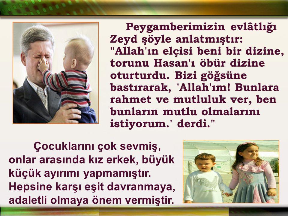 Peygamberimizin evlâtlığı Zeyd şöyle anlatmıştır: