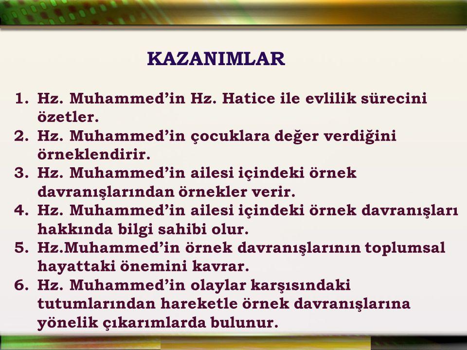 1.Hz. Muhammed'in Hz. Hatice ile evlilik sürecini özetler. 2.Hz. Muhammed'in çocuklara değer verdiğini örneklendirir. 3.Hz. Muhammed'in ailesi içindek