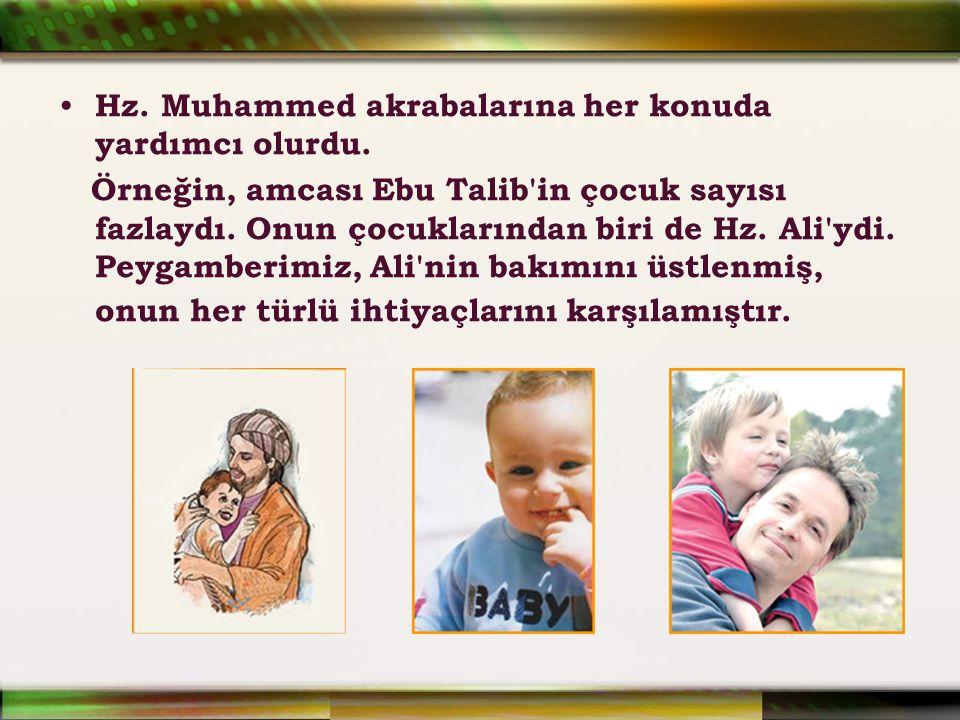Hz. Muhammed akrabalarına her konuda yardımcı olurdu. Örneğin, amcası Ebu Talib'in çocuk sayısı fazlaydı. Onun çocuklarından biri de Hz. Ali'ydi. Peyg