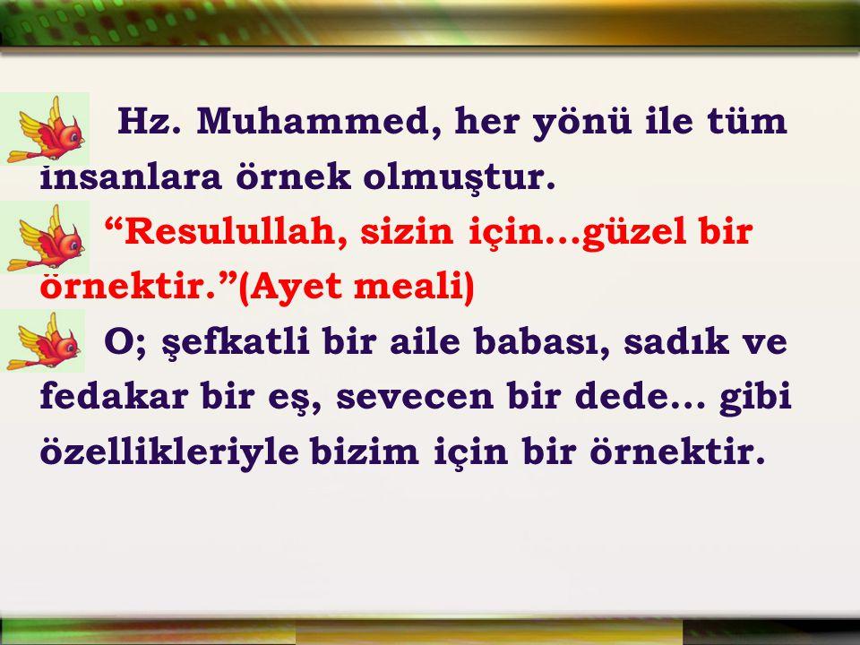 """Hz. Muhammed, her yönü ile tüm insanlara örnek olmuştur. """"Resulullah, sizin için…güzel bir örnektir.""""(Ayet meali) O; şefkatli bir aile babası, sadık v"""