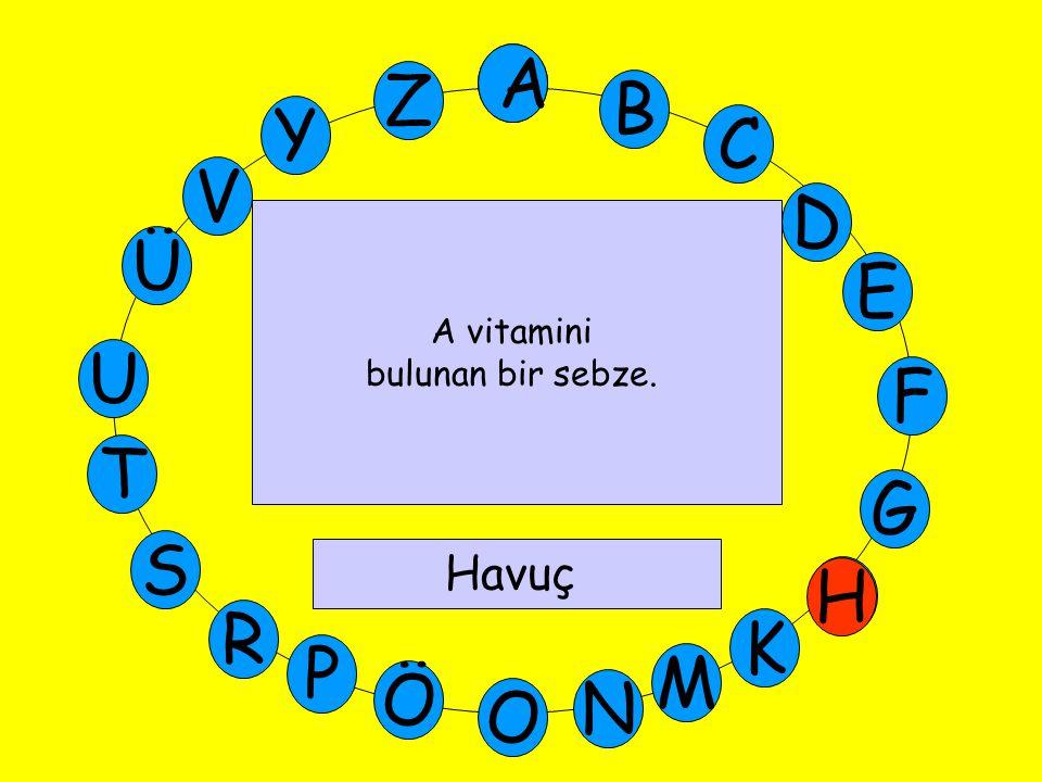A M Ü V Y Z E D C B A U T G F S P Ö O H K N R H A vitamini bulunan bir sebze. Havuç
