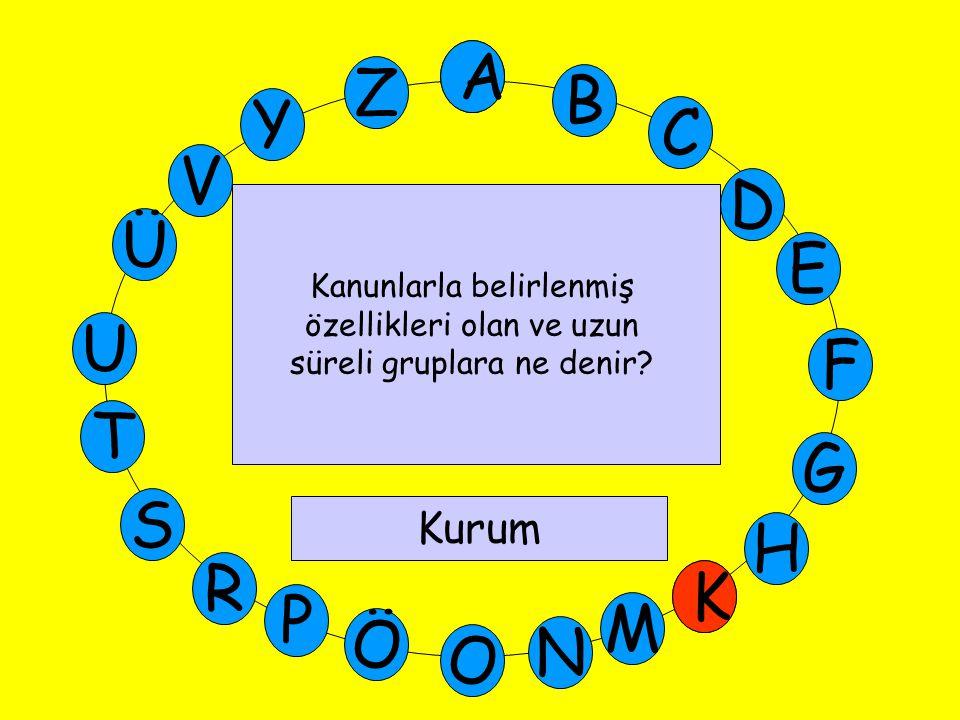 A M Ü V Y Z E D C B A U T G F S P Ö O H K N R K Kanunlarla belirlenmiş özellikleri olan ve uzun süreli gruplara ne denir? Kurum