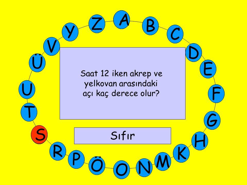 A M Ü V Y Z E D C B A U T G F S P Ö O H K N R Saat 12 iken akrep ve yelkovan arasındaki açı kaç derece olur.