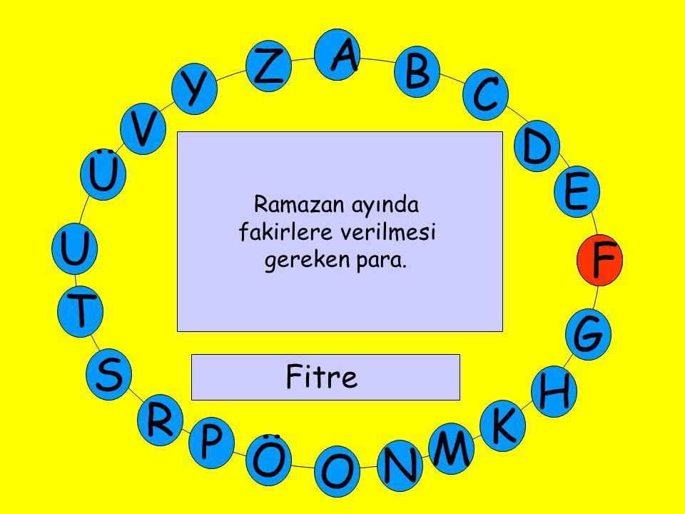 A M Ü V Y Z E D C B A U T G F S P Ö O H K N R F Ramazan ayında fakirlere verilmesi gereken para. Fitre