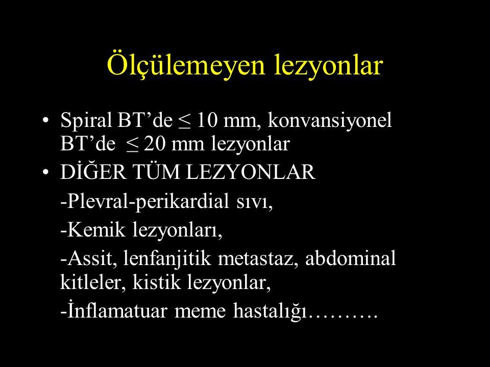 Ölçülemeyen lezyonlar Spiral BT'de ≤ 10 mm, konvansiyonel BT'de ≤ 20 mm lezyonlar DİĞER TÜM LEZYONLAR -Plevral-perikardial sıvı, -Kemik lezyonları, -A