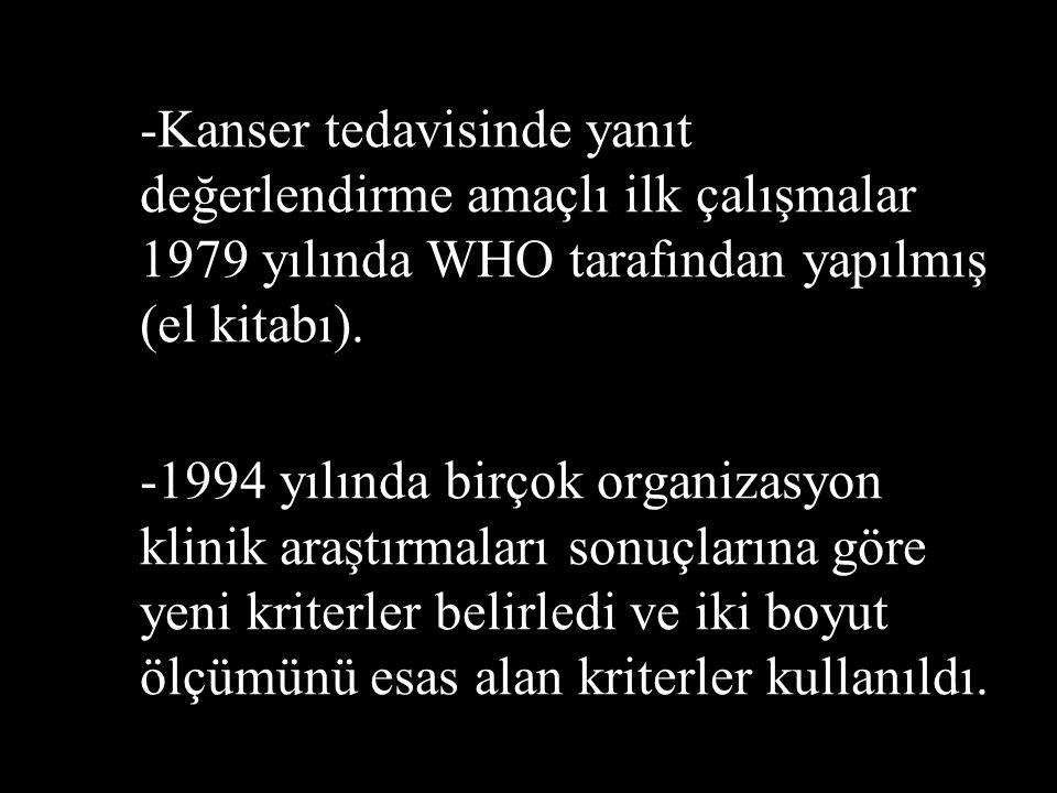-Kanser tedavisinde yanıt değerlendirme amaçlı ilk çalışmalar 1979 yılında WHO tarafından yapılmış (el kitabı). -1994 yılında birçok organizasyon klin