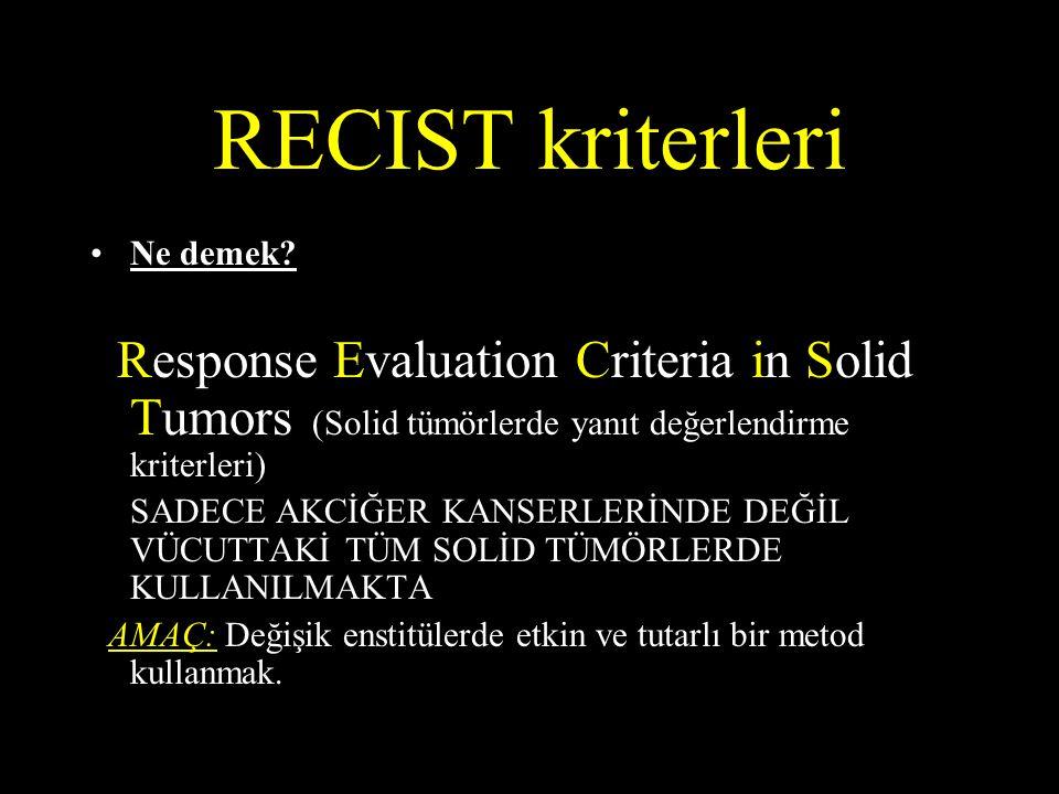 RECIST kriterleri Ne demek? Response Evaluation Criteria in Solid Tumors (Solid tümörlerde yanıt değerlendirme kriterleri) SADECE AKCİĞER KANSERLERİND