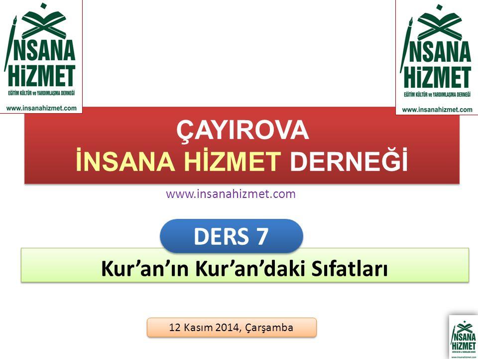 ÇAYIROVA İNSANA HİZMET DERNEĞİ 12 Kasım 2014, Çarşamba Kur'an'ın Kur'an'daki Sıfatları DERS 7 www.insanahizmet.com
