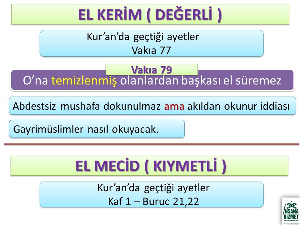 EL KERİM ( DEĞERLİ ) O'na temizlenmiş olanlardan başkası el süremez Kur'an'da geçtiği ayetler Kaf 1 – Buruc 21,22 Kur'an'da geçtiği ayetler Kaf 1 – Buruc 21,22 EL MECİD ( KIYMETLİ ) EL MECİD ( KIYMETLİ ) Kur'an'da geçtiği ayetler Vakıa 77 Kur'an'da geçtiği ayetler Vakıa 77 Vakıa 79 Gayrimüslimler nasıl okuyacak.