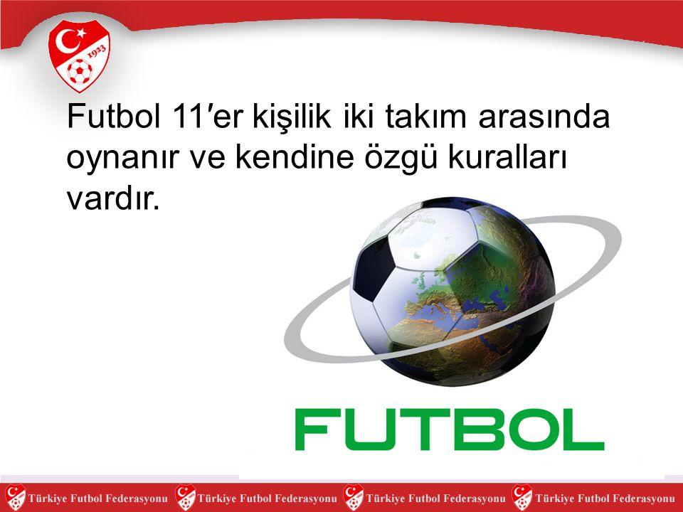 Futbol 11′er kişilik iki takım arasında oynanır ve kendine özgü kuralları vardır.