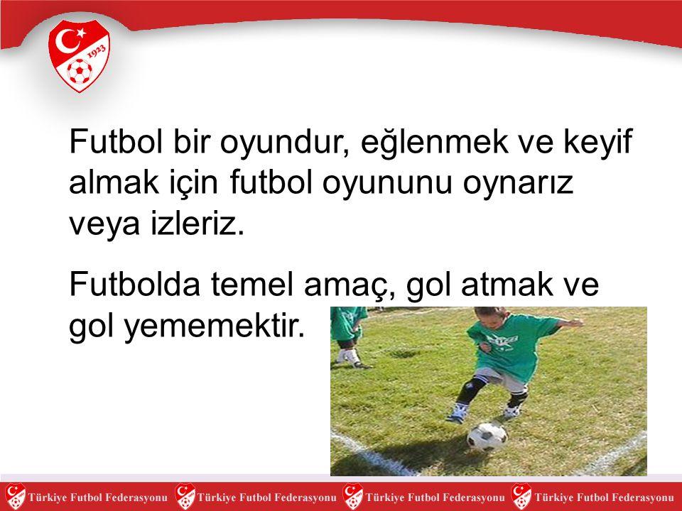 Futbol bir oyundur, eğlenmek ve keyif almak için futbol oyununu oynarız veya izleriz. Futbolda temel amaç, gol atmak ve gol yememektir.