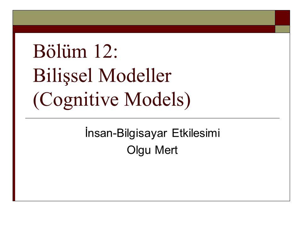  Modeller ve teknikler insan-arayüz arasındaki etkileşimi kullanıcının anlama, bilme, niyet, ve sürecine göre şekillenmiştir.