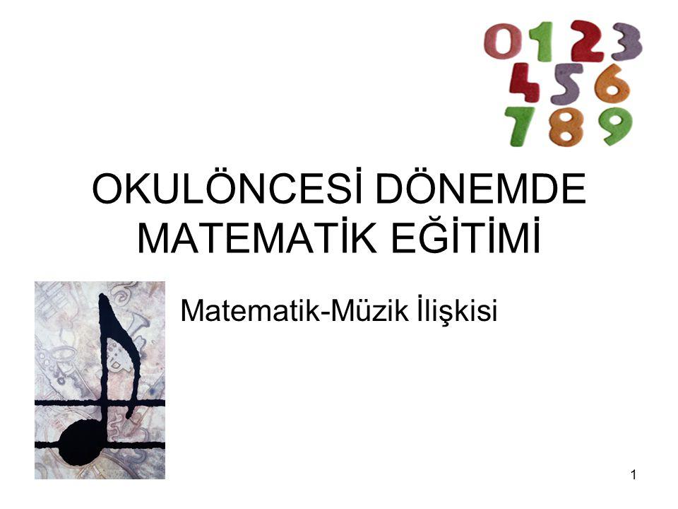 1 OKULÖNCESİ DÖNEMDE MATEMATİK EĞİTİMİ Matematik-Müzik İlişkisi
