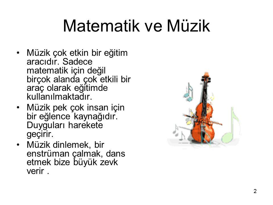 2 Matematik ve Müzik Müzik çok etkin bir eğitim aracıdır.