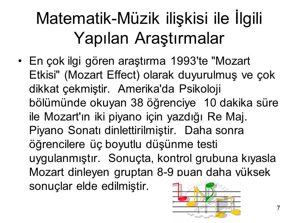 7 Matematik-Müzik ilişkisi ile İlgili Yapılan Araştırmalar En çok ilgi gören araştırma 1993 te Mozart Etkisi (Mozart Effect) olarak duyurulmuş ve çok dikkat çekmiştir.