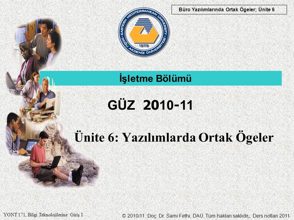 © 2010/11, Doç. Dr. Sami Fethi, DAÜ, Tüm hakları saklıdır,, Ders notları 2011 YONT 171, Bilgi Teknolojilerine Giriş I Büro Yazılımlarında Ortak Ögeler