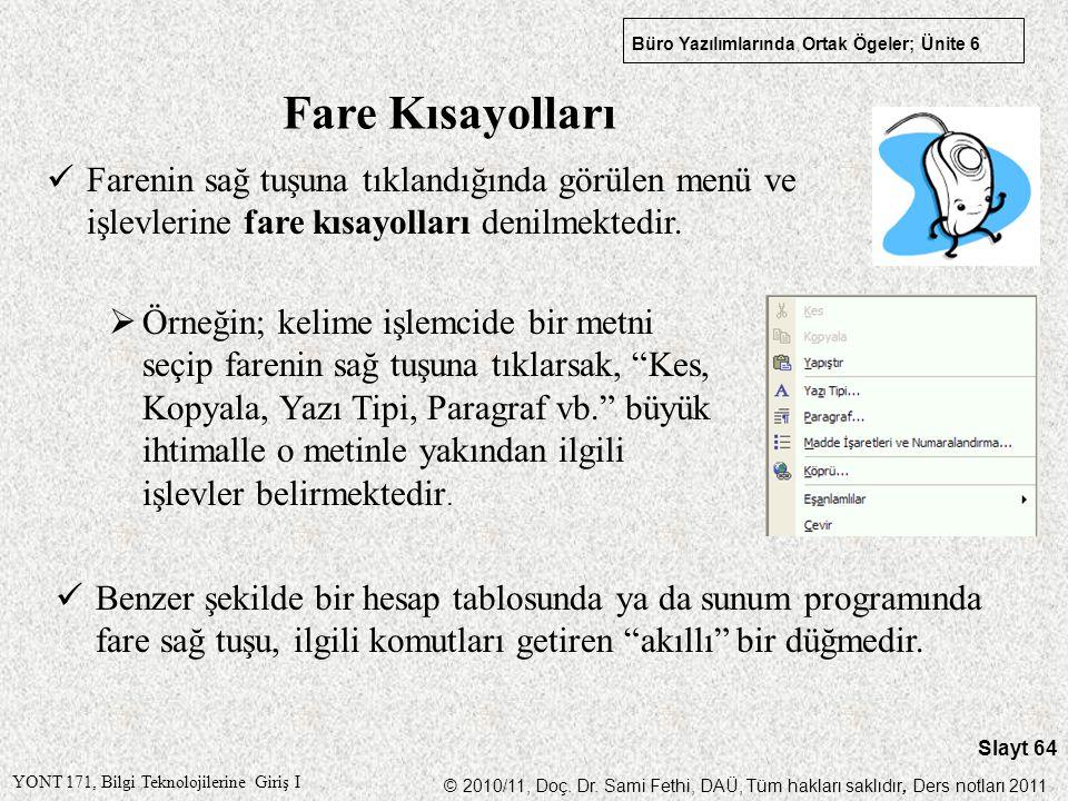 YONT 171, Bilgi Teknolojilerine Giriş I © 2010/11, Doç. Dr. Sami Fethi, DAÜ, Tüm hakları saklıdır, Ders notları 2011 Büro Yazılımlarında Ortak Ögeler;