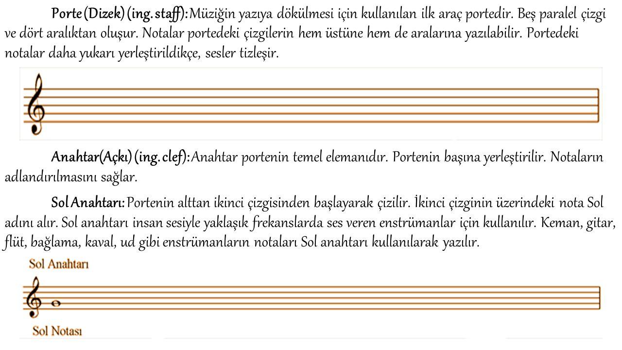 Porte (Dizek) (ing. staff): Müziğin yazıya dökülmesi için kullanılan ilk araç portedir. Beş paralel çizgi ve dört aralıktan oluşur. Notalar portedeki