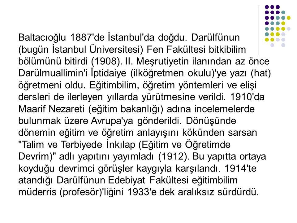 Baltacıoğlu 1887'de İstanbul'da doğdu. Darülfünun (bugün İstanbul Üniversitesi) Fen Fakültesi bitkibilim bölümünü bitirdi (1908). II. Meşrutiyetin ila