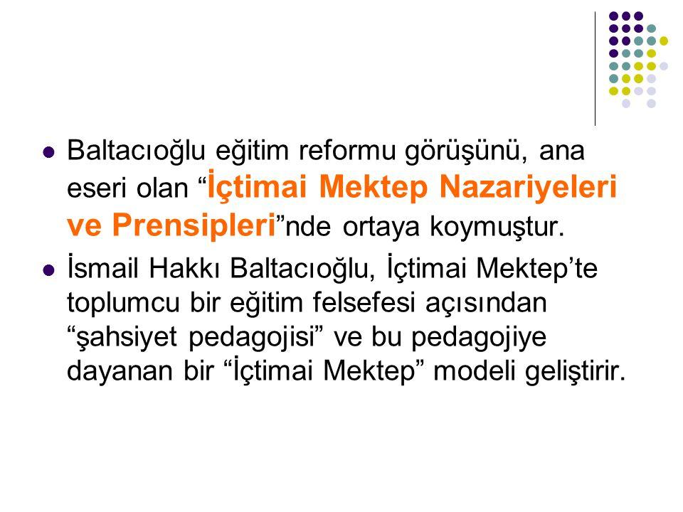 """Baltacıoğlu eğitim reformu görüşünü, ana eseri olan """" İçtimai Mektep Nazariyeleri ve Prensipleri """"nde ortaya koymuştur. İsmail Hakkı Baltacıoğlu, İçti"""